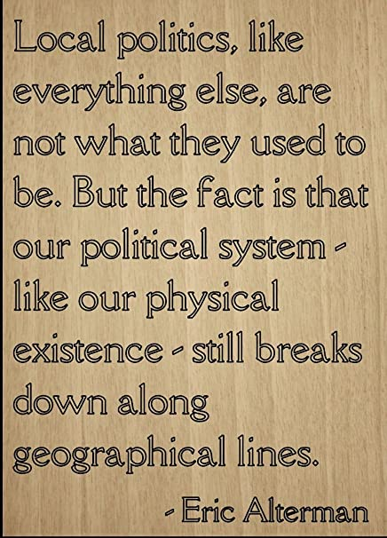 Amazoncom Local Politics Like Everything Else Quote By Eric