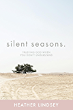 Silent Seasons: Trusting God When You Don't Understand (English Edition)