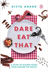 Dare Eat That: A Guide to Bizarre Foods from Around the World Kindle Edition