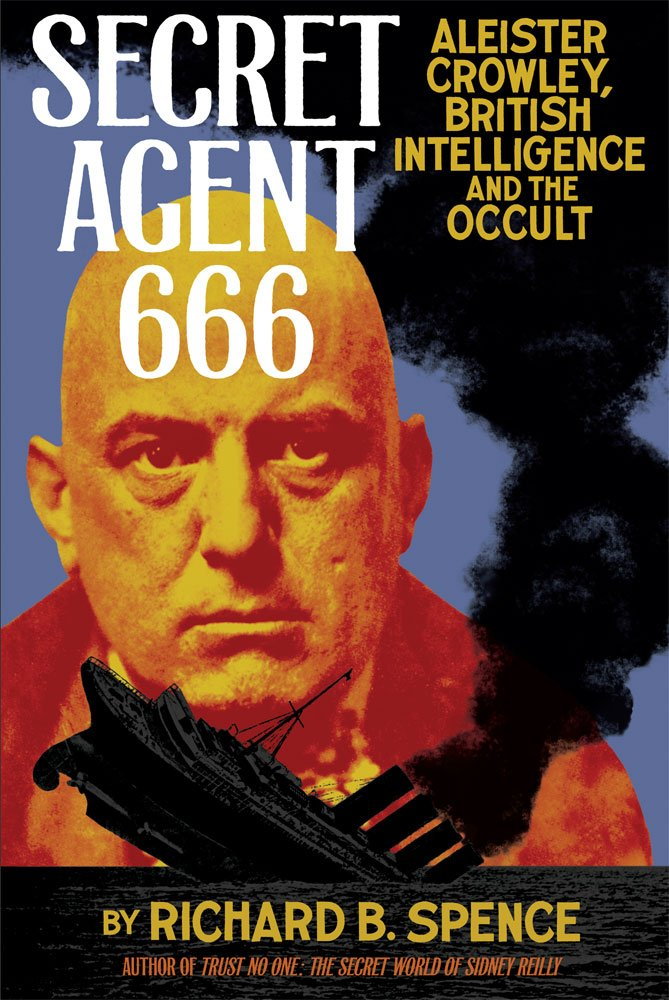 Secret Agent 666: Aleister Crowley, British Intelligence and the Occult:  Spence, Richard B.: 9781932595338: Amazon.com: Books