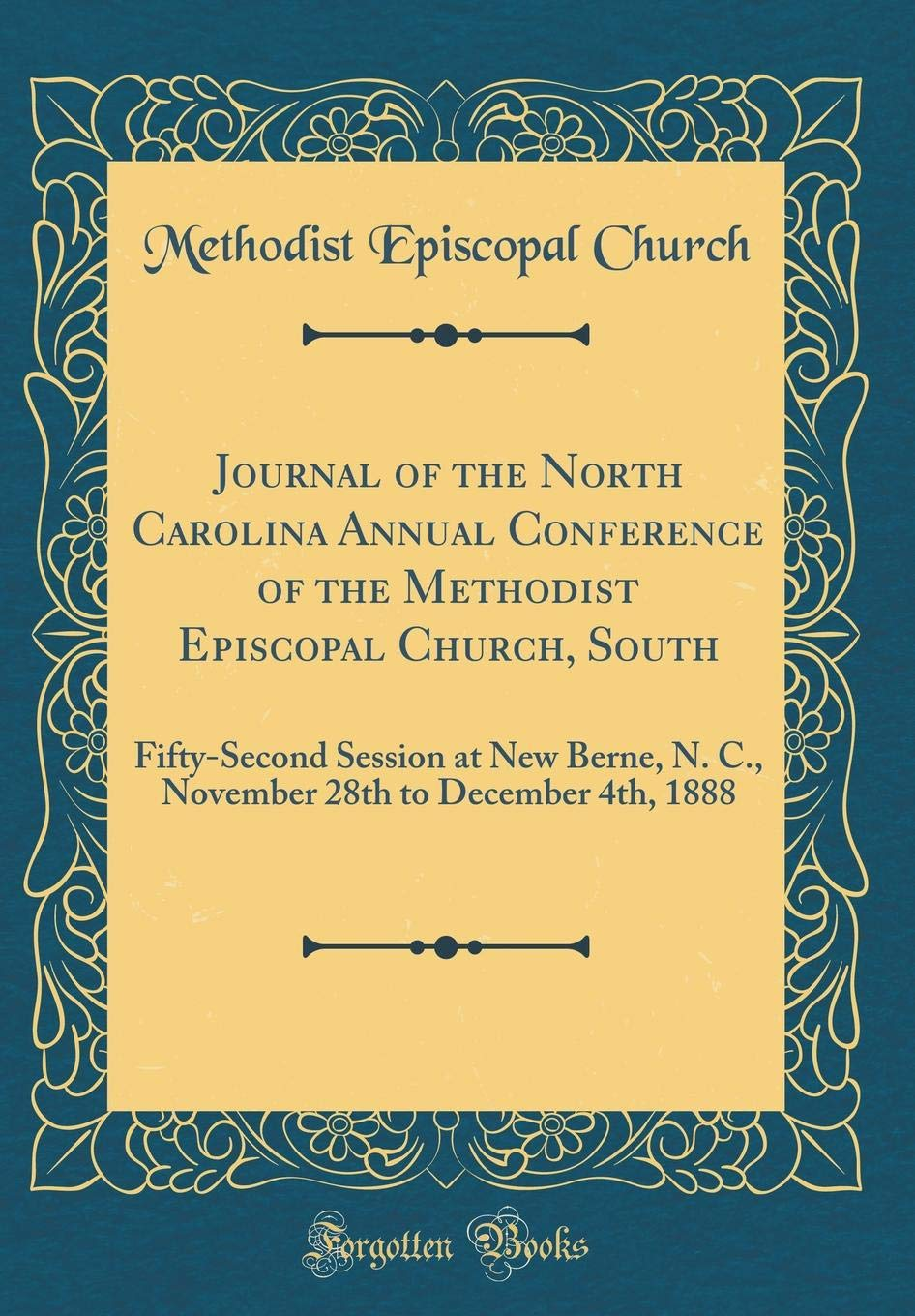 Journal of the North Carolina Annual Conference of the Methodist Episcopal Church, South: Fifty-Second Session at New Berne, N. C., November 28th to December 4th, 1888 (Classic Reprint) PDF