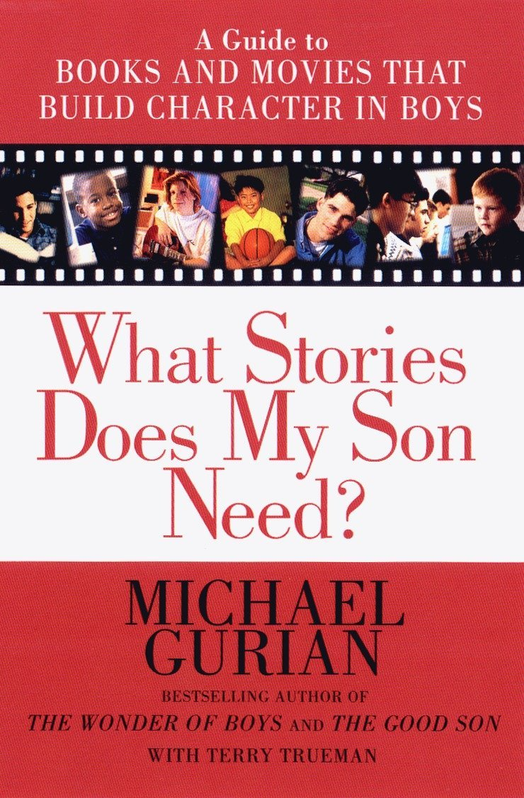 What Stories Does My Son Need? A Guide to Books and Movies that Build Character in Boys by Tarcher