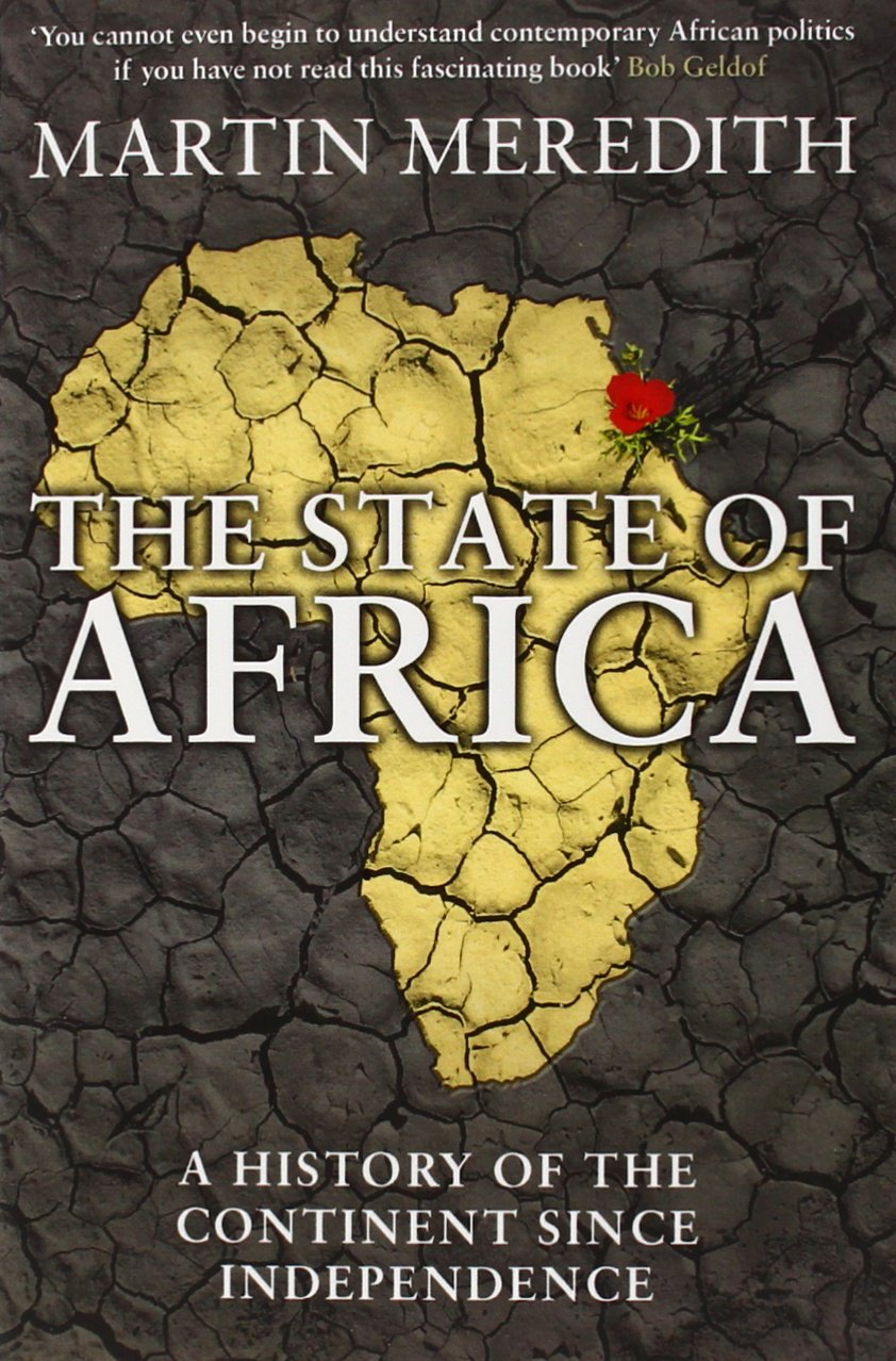 The State of Africa: A History of the Continent Since Independence. Martin  Meredith: Martin Meredith: 8601410486457: Amazon.com: Books