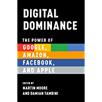 Digital Dominance: The Power of Google, Amazon, Facebook, and Apple (English Edition)