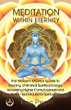 Meditation within Eternity: The Modern Mystics Guide to Gaining Unlimited Spiritual Energy, Accessing Higher…