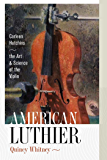 American Luthier: Carleen Hutchins—the Art and Science of the Violin