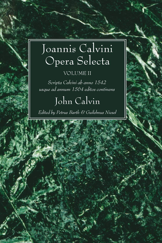 Read Online Joannis Calvini Opera Selecta, vol. II: Tractus Theologicos minores ab anno 1542 usque ad annum 1564 editos continens pdf epub