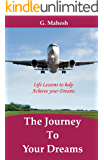 The Journey To Your Dreams: Life Lessons to help Achieve Your Dreams