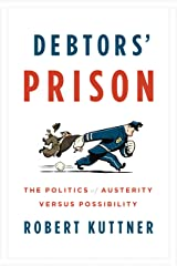 Debtors' Prison: The Politics of Austerity Versus Possibility Kindle Edition