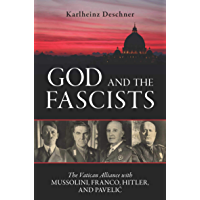 God and the Fascists: The Vatican Alliance with Mussolini, Franco, Hitler, and Pavelic (English Edition)