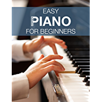 Easy Piano for Beginners: Learn to Play Piano Step-by-Step for Absolute Beginners (English Edition)
