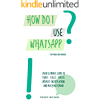 How do I use WhatsApp?!: For iPhone and Android (WhatsApp Learners)
