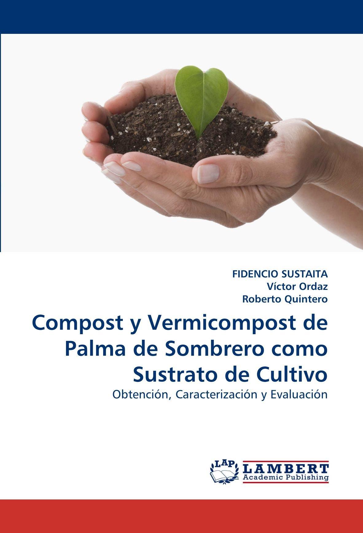 Compost y Vermicompost de Palma de Sombrero Como Sustrato de Cultivo: Amazon.es: Fidencio Sustaita, Victor Ordaz, Roberto Quintero: Libros en idiomas ...
