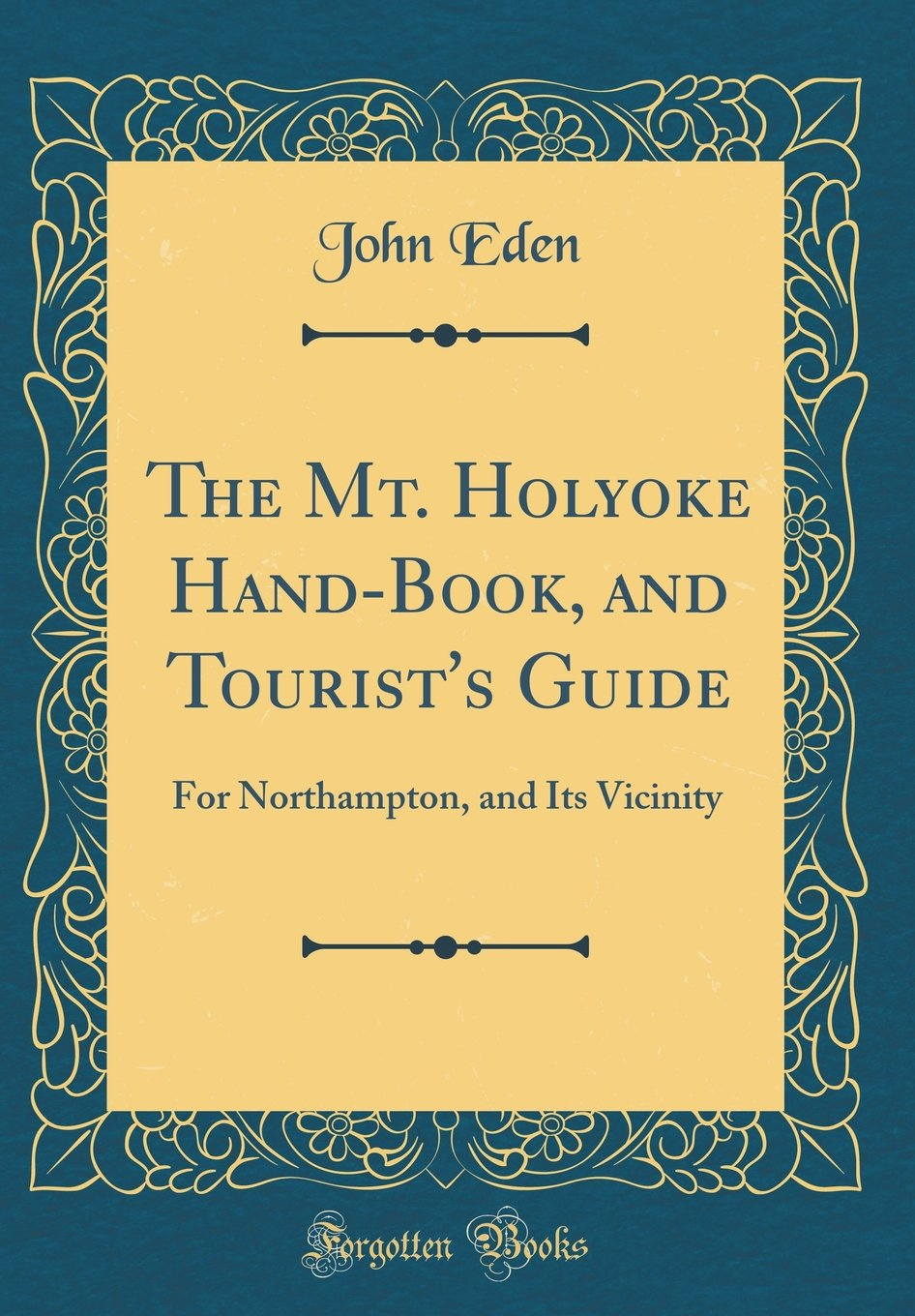 The Mt. Holyoke Hand-Book, and Tourist's Guide: For Northampton, and Its  Vicinity (Classic Reprint): John Eden: 9780266251460: Amazon.com: Books