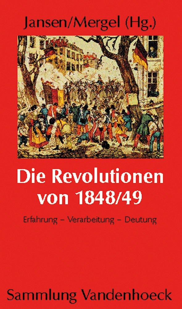 Die Revolutionen von 1848/49: Erfahrung - Verarbeitung - Deutung