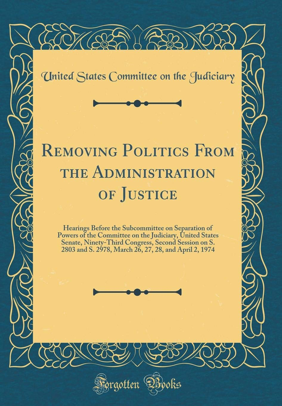 Download Removing Politics From the Administration of Justice: Hearings Before the Subcommittee on Separation of Powers of the Committee on the Judiciary, ... 2803 and S. 2978, March 26, 27, 28, and Apr PDF