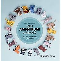 Mini Amigurumi Animals: 26 Tiny Creatures to Crochet