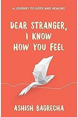 Dear Stranger, I Know How You Feel Kindle Edition
