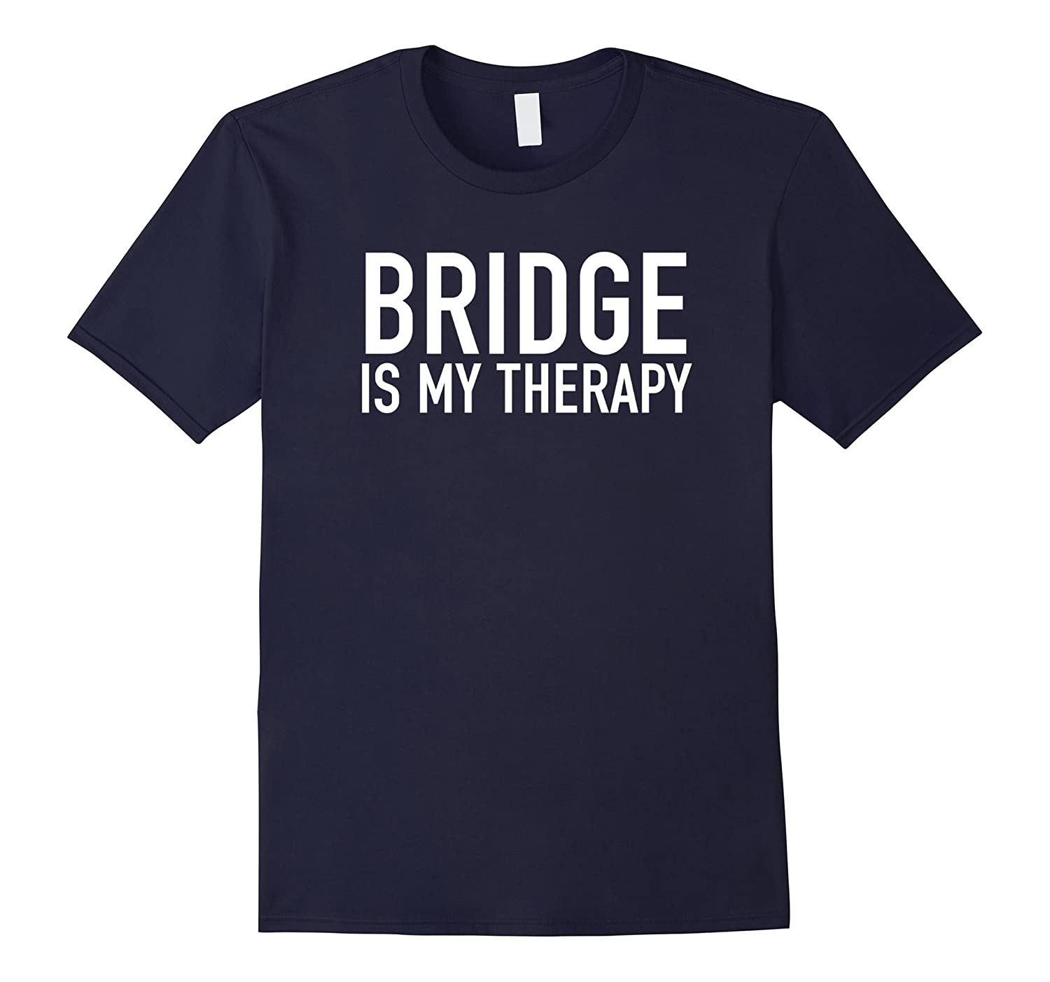 Bridge Is My Therapy - Bridge Players Gift Idea T-Shirt-BN