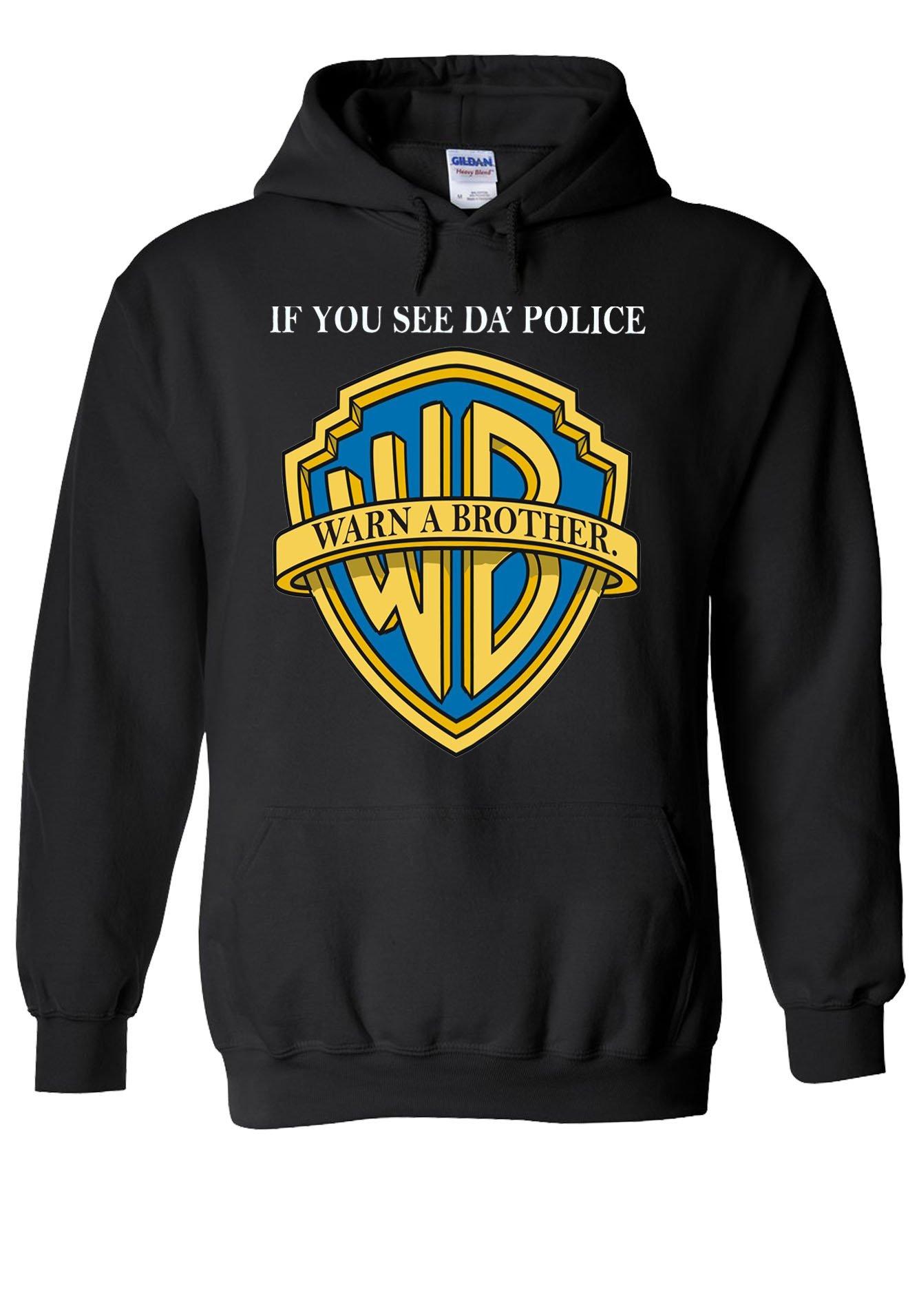 If You See Da Police Warn A Brother Novelty Black Unisex Hooded Hoodi Shirts