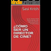 ¿CÓMO SER UN DIRECTOR DE CINE?: GUÍA PASO POR PASO (ENGLISH TRANSLATION ATTACHED)