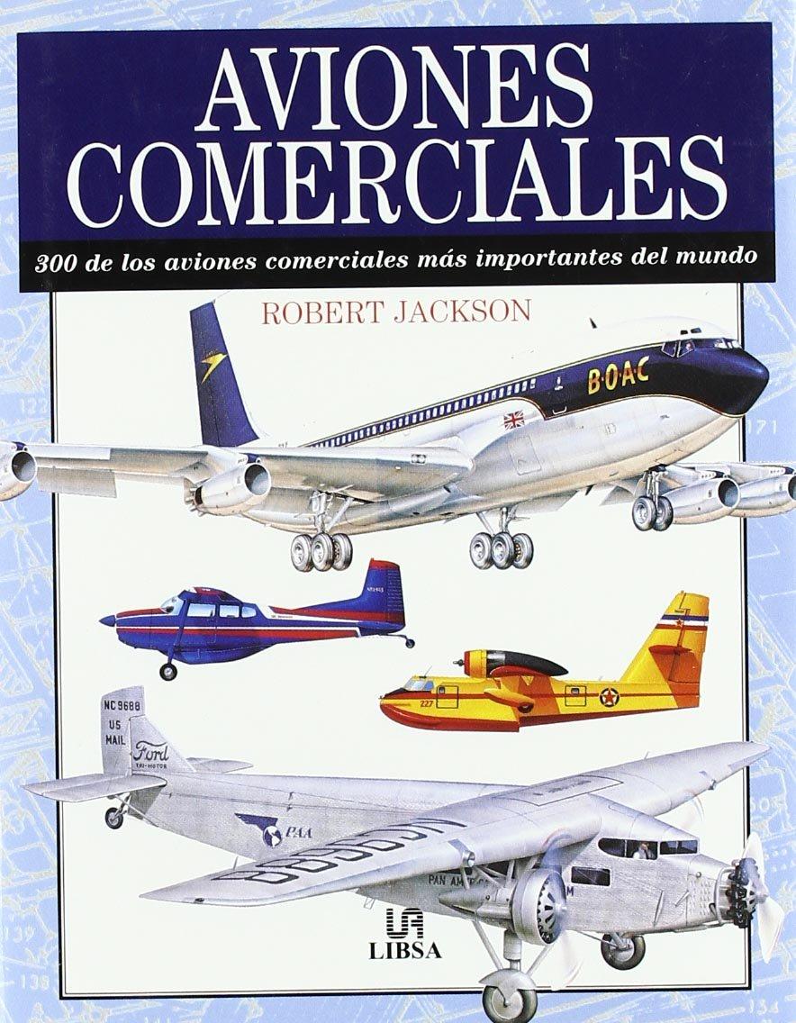 Aviones Comerciales: 300 de los Aviones Comerciales más Importantes del  Mundo Máquinas Civiles y de Guerra: Amazon.es: Robert Jackson: Libros