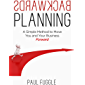 Backwards Planning: A Simple Method to Move You and Your Business Forward