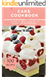 Cake Cookbook: 100 Cake Recipes to Celebrate the Warmth and Love with Family