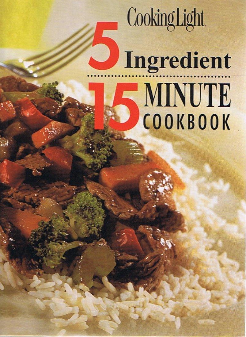 Cooking Light: 5 Ingredient -15 Minute Cookbook PDF