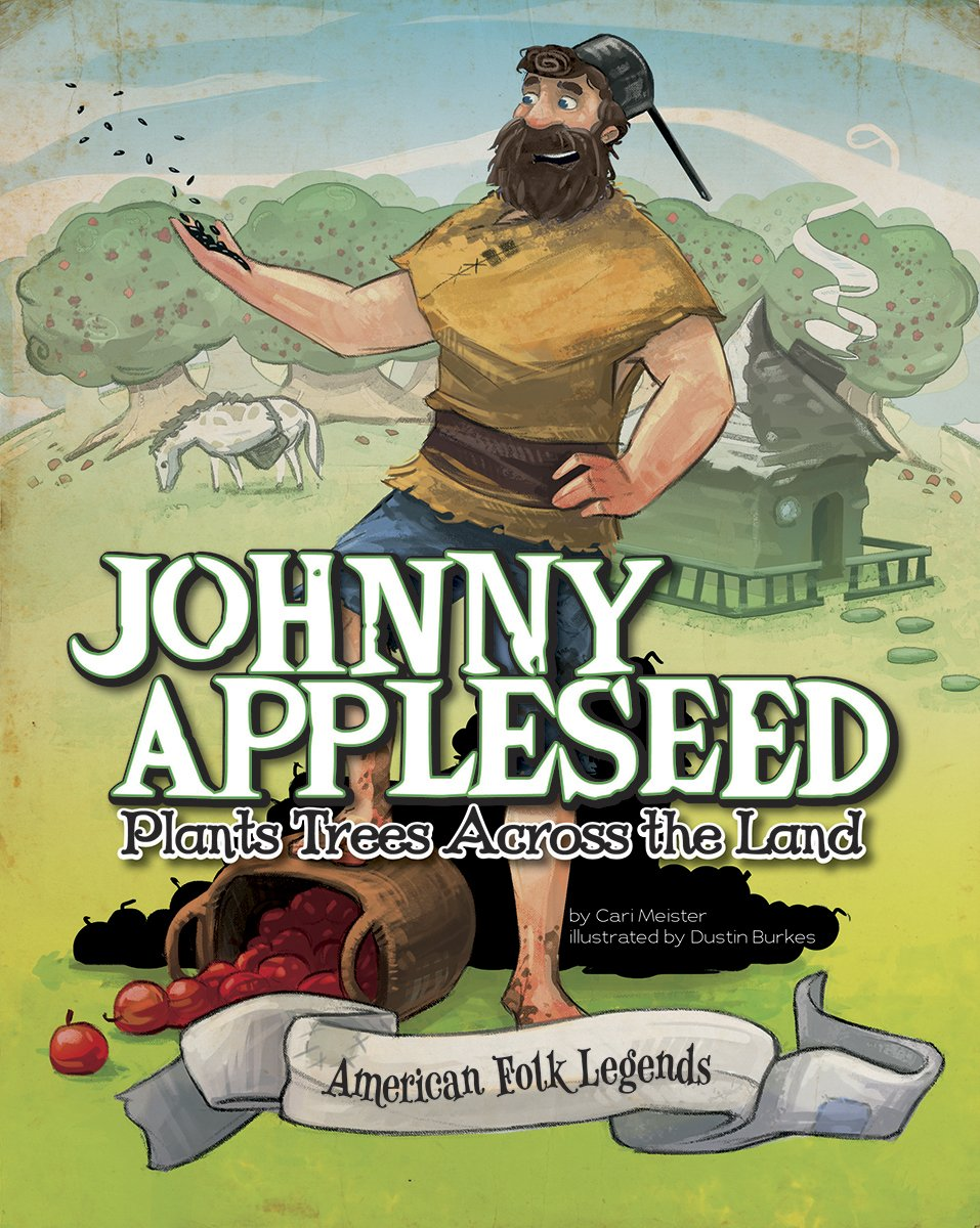 Johnny Appleseed Plants Trees Across the Land (American Folk Legends)