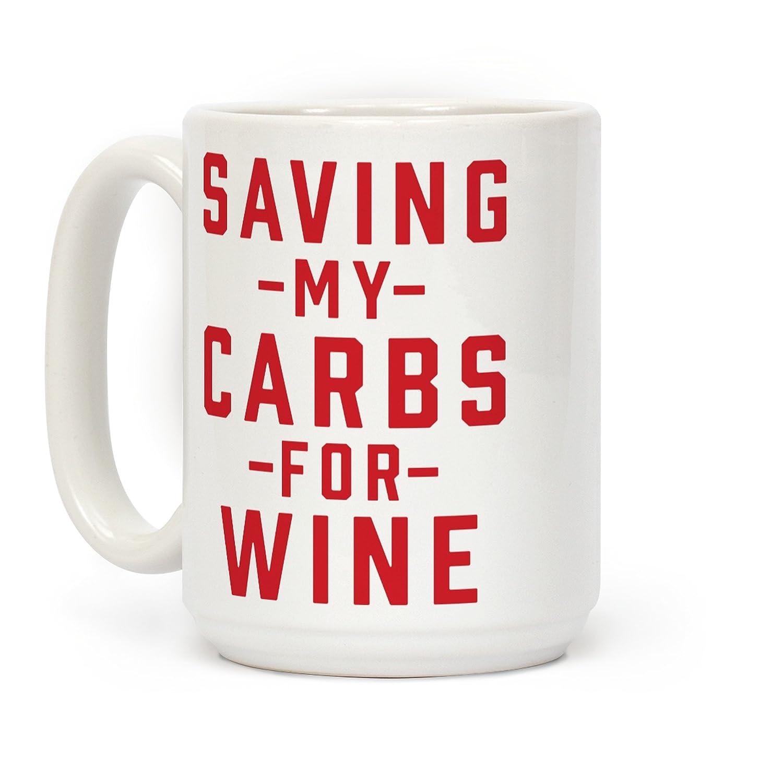 LookHUMAN Saving my Carbs for Wine White 15 Ounce Ceramic Coffee Mug