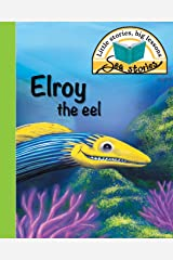 Elroy the eel: Little stories, big lessons (Sea Stories) Paperback