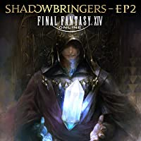 FINAL FANTASY XIV: SHADOWBRINGERS - EP2