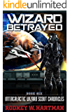 Wizard Betrayed (Intergalactic Wizard Scout Chronicles Book 6)