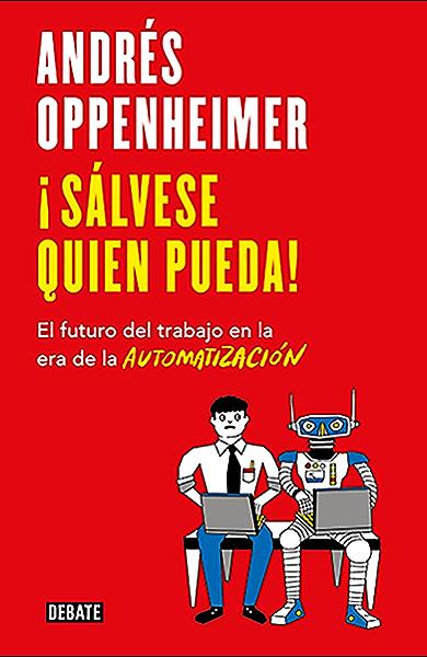 Sálvese quien pueda!: El futuro del trabajo en la era de la automatización eBook: Oppenheimer, Andrés: Amazon.es: Tienda Kindle