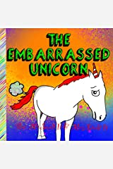 THE EMBARRASSED UNICORN : A rhyming children's story about life's embarrassing moments and how to handle them Kindle Edition