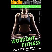 Workout und Fitness für Frauen, Fett verbrennen, Muskelaufbau Ernährung,  Stoffwechsel beschleunigen, Selbstbewustsein stärken: straffe Beine, flacher Bauch, sexy Optik