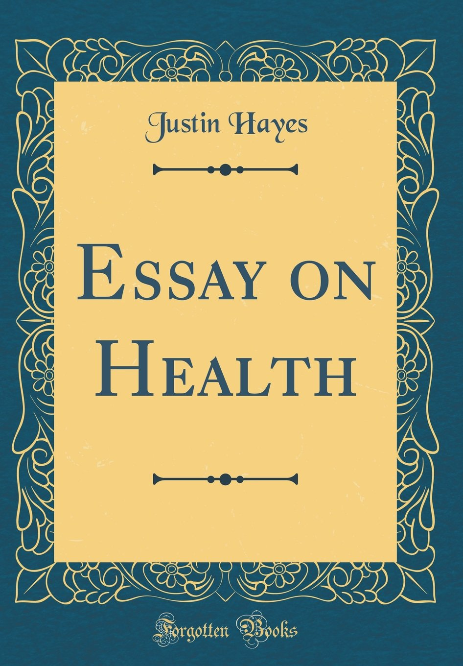 essay on health classic reprint justin hayes