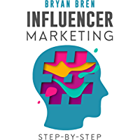 Influencer Marketing Step-By-Step: Learn How To Find The Right Social Media Influencer For Your Niche And Grow Your Business (English Edition)