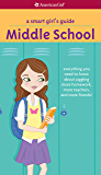 A Smart Girl's Guide: Middle School: Everything You Need to Know About Juggling More Homework, More Teachers, and More Friends! (American Girl)