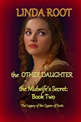 The Other Daughter: The Midwife's Secret, Part II (The Legacy of the Queen of Scots) (Volume 4) Paperback
