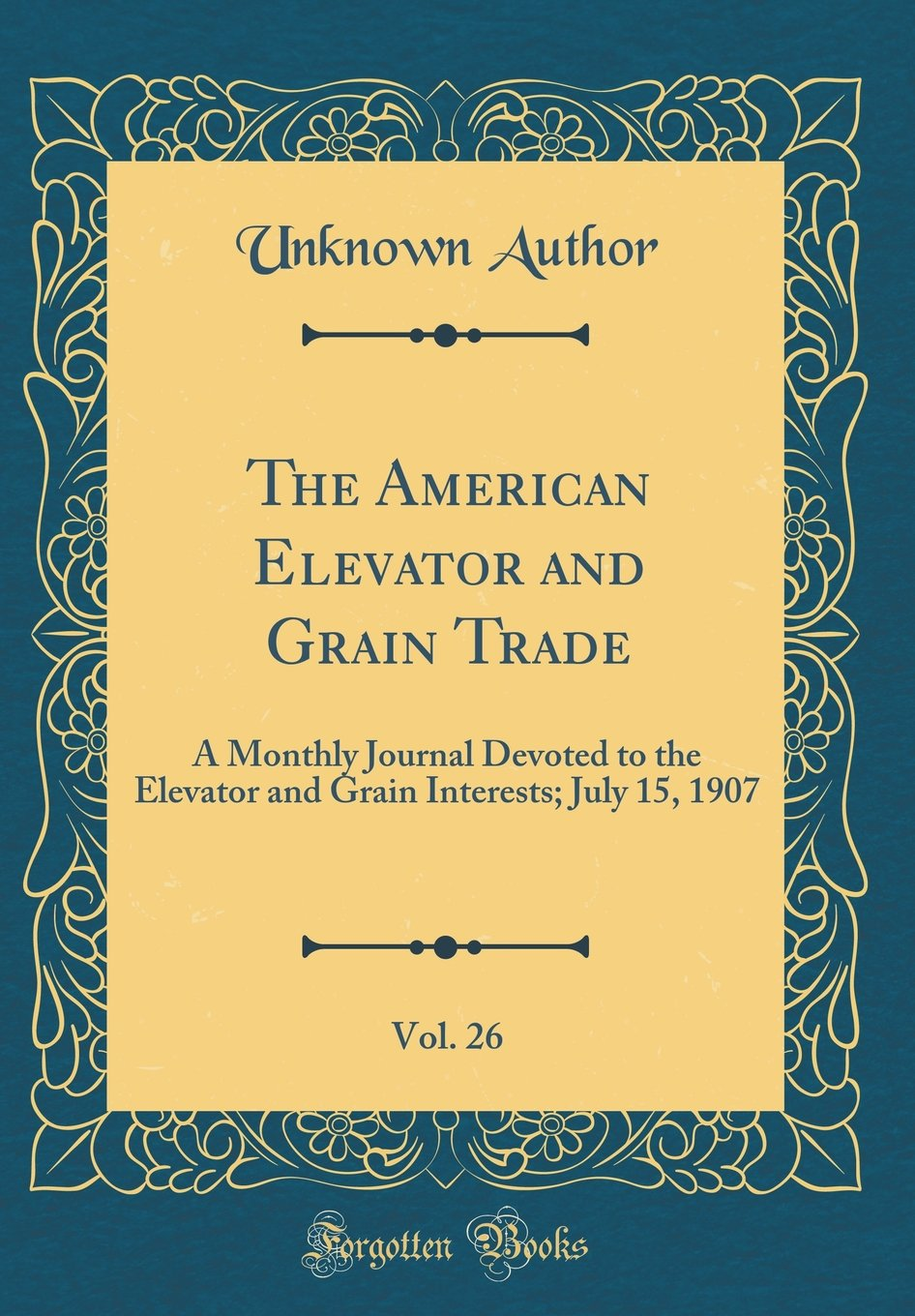 The American Elevator and Grain Trade, Vol. 26: A Monthly Journal Devoted to the Elevator and Grain Interests; July 15, 1907 (Classic Reprint) PDF