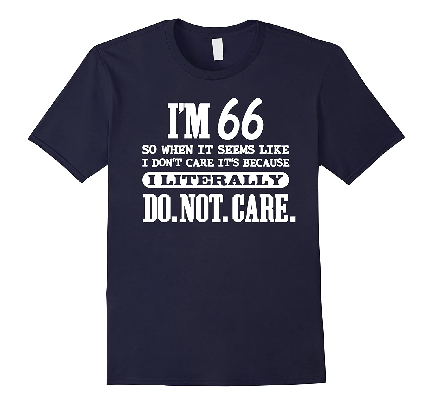 66 Literally Do Not Care Shirt Funny 66th Birthday Gift-PL