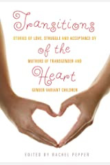 Transitions of the Heart: Stories of Love, Struggle and Acceptance by Mothers of Transgender and Gender Variant Children Paperback