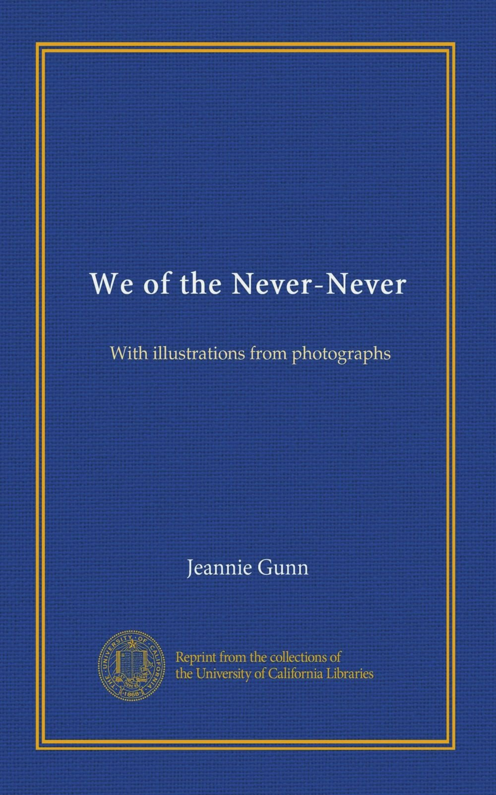 We of the Never-Never: With illustrations from photographs