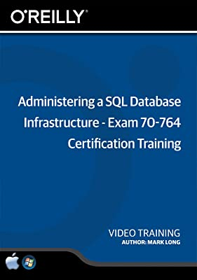 Administering a SQL Database Infrastructure - Exam 70-764 Certification Training [Online Code]