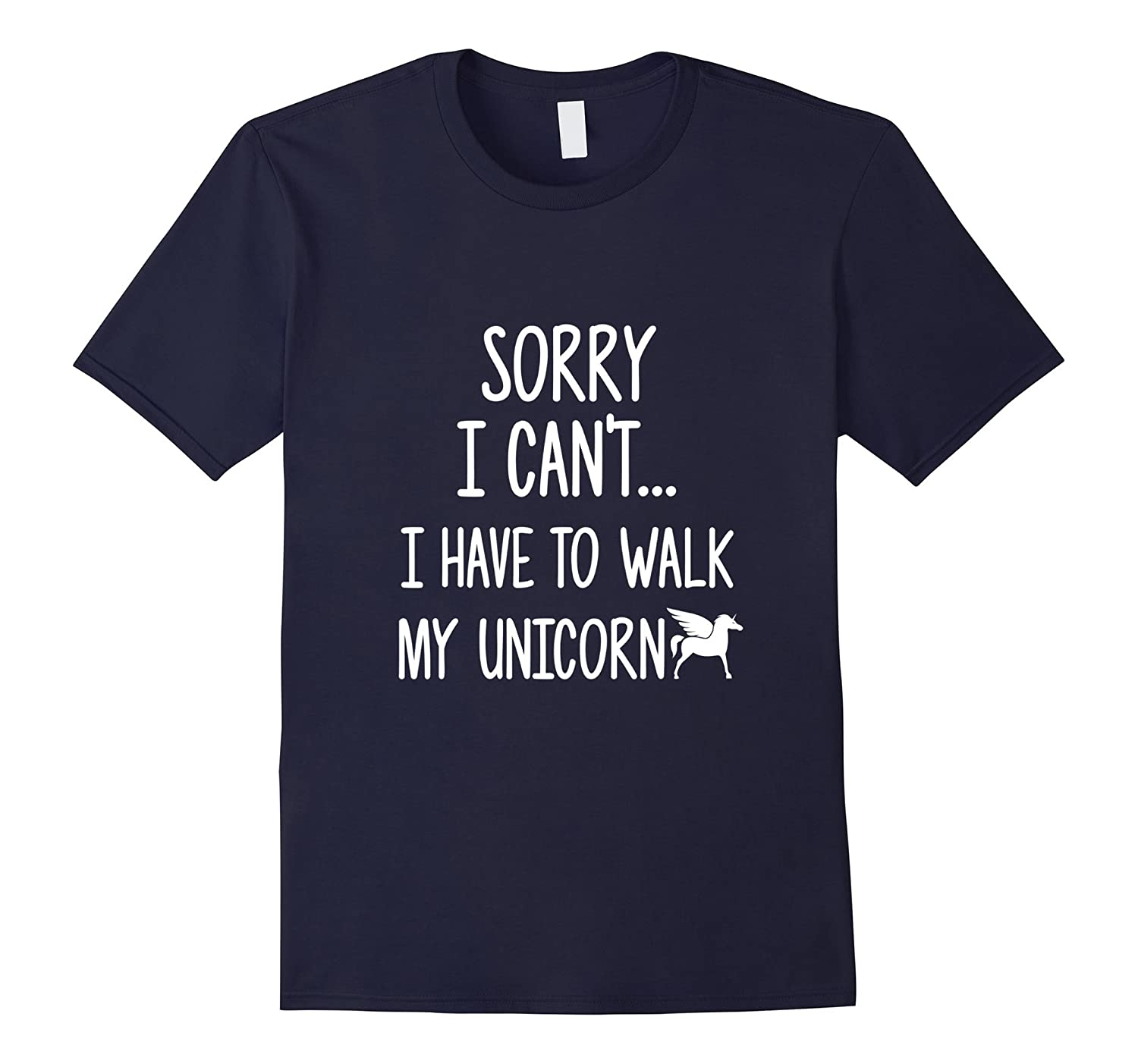 Sorry I Can't, I Have To Walk My Unicorn Sarcastic T-shirt-ANZ