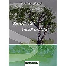 SILENCIOS DESATADOS: Antología poética (Spanish Edition) Aug 30, 2015