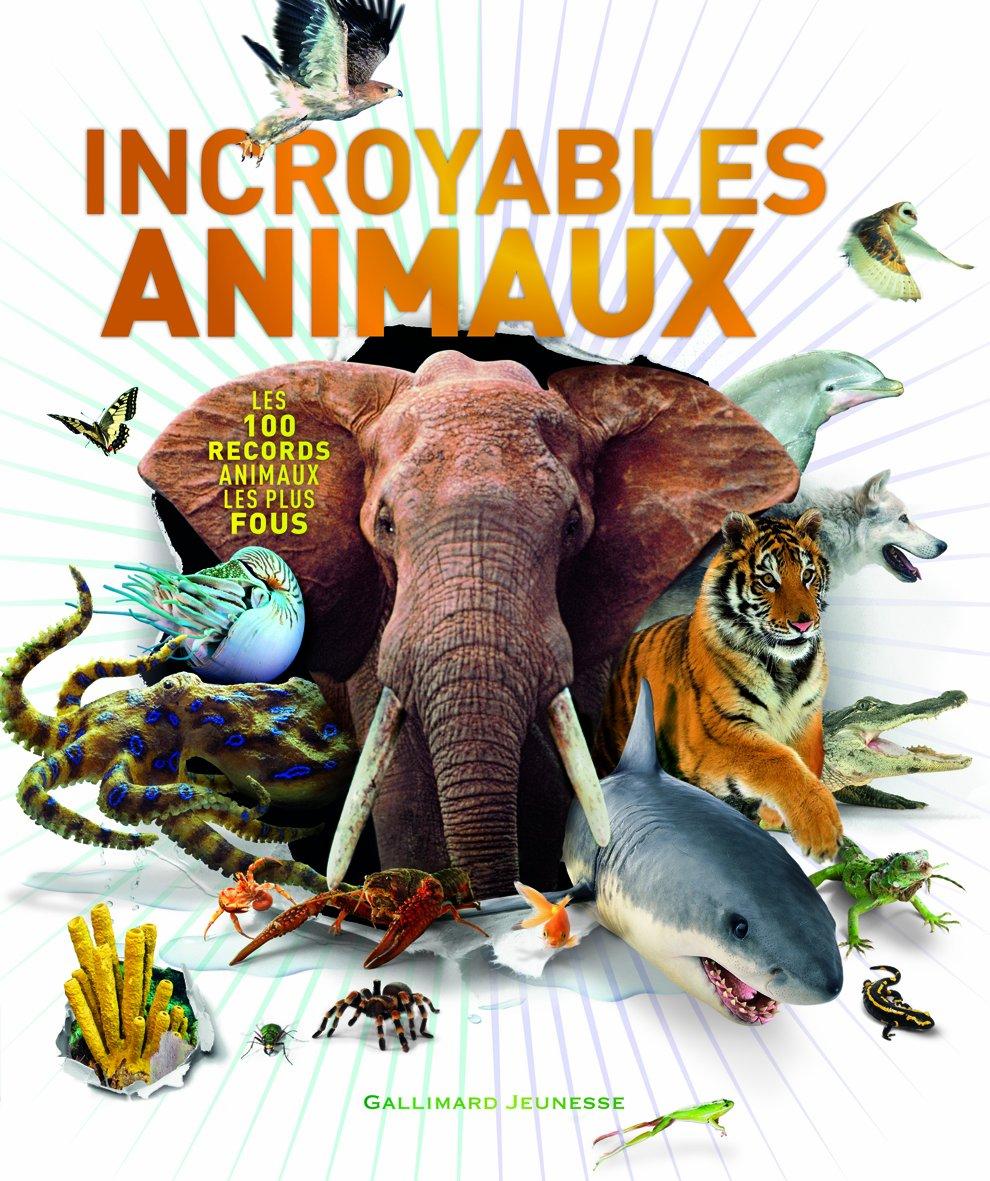 Incroyables animaux: Les 100 records animaux les plus fous Album – 26 septembre 2013 Derek Harvey Sylvie Deraime Gallimard Jeunesse 2070653404