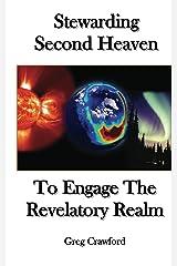Stewarding Second HeavenTo Engage the Revelatory Realm Kindle Edition